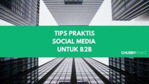 Tips Praktis Social Media untuk B2B