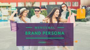 Mengenal Brand Persona _ Mengenal Brand Persona